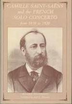 Camille Saint Saëns and the French Solo Concerto from 1850 to 1920