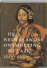 De Nederlandse ontmoeting met Azië, 1600-1950 - Léonard Blussé, Rijksmuseum (netherlands) (ISBN 9789040087165)