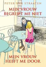 Mijn vrouw begrijpt me niet, mijn vrouw heeft me door - Peter van Straaten (ISBN 9789076174891)