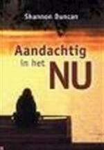 Aandachtig in het NU - Shannon Duncan (ISBN 9789020283051)