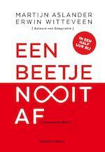 Een beetje nooit af 1 exemplaar - Martijn Aslander, Erwin Witteveen (ISBN 9789047009702)