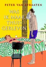 Was ik maar thuisgebleven - Peter van Straaten (ISBN 9789463360142)