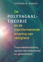 De polyvagaal-theorie en de transformerende kracht van je veilig voelen - Stephen W. Porges (ISBN 9789463160391)