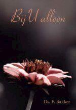 Bij U alleen - Ds. F. Bakker (ISBN 9789033633652)