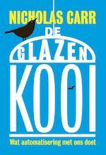 De glazen kooi - Nicholas Carr (ISBN 9789491845413)