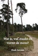 Wat is, wat maakt en vormt de mens? - Henk Janssen (ISBN 9789087594992)