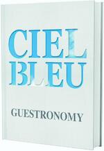 Ciel Bleu. Guestronomy - Onno Kokmeijer, Arjan Speelman, Jurriaan Geldermans (ISBN 9789058565556)