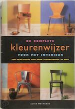 De complete kleurenwijzer voor het interieur - Alice Westgate, Inge Pieters, Heleen Silvis (ISBN 9789057640674)