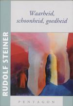 Waarheid, schoonheid, goedheid - Rudolf Steiner