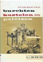 In de ban van Burchten Kastelen en Paleizen - D.J. van Der Ven