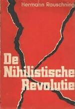 De nihilistische revolutie - Hermann Rauschning