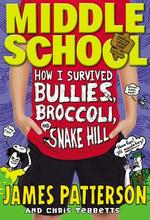 Middle School: How I Survived Bullies, Broccoli, and Snake Hill - James Patterson, Chris Tebbetts (ISBN 9780316231756)