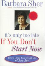 It's Only Too Late If You Don't Start Now - Barbara Sher (ISBN 9780440507185)