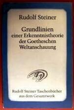 Grundlinien einer Erkenntnistheorie der Goetheschen Weltanschauung mit besonderer Rücksicht auf Schiller - Rudolf Steiner (ISBN 9783727462900)