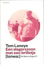 De wase trilogie / 1 Een slagerszoon met een brilletje - Tom Lanoye (ISBN 9789044619966)