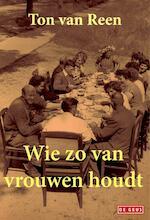 Wie zo van vrouwen houdt - Ton van Reen (ISBN 9789044533347)