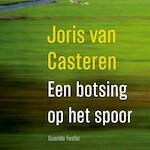Een botsing op het spoor - Joris van Casteren (ISBN 9789021412160)