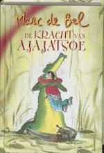 De kracht van Ajajatsoe - Marc de Bel (ISBN 9789077060247)
