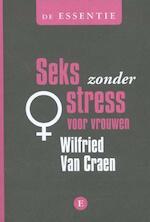 De essentie Seks zonder stress voor vrouwen - Wilfried van Craen (ISBN 9789460580710)