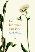 De bloemen van Jan Siebelink - Jan Siebelink