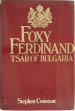 Foxy Ferdinand, Tsar of Bulgaria - Stephen Constant (ISBN 9780283985157)