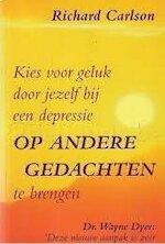 Kies voor geluk door jezelf bij een depressie op andere gedachten te brengen - Richard Carlson, Annette Zeelenberg (ISBN 9789022981559)