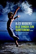 Alle dingen zijn schitterend - Alex Boogers