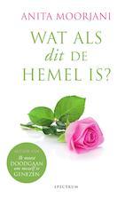 Wat als dit de hemel is? - Anita Moorjani (ISBN 9789000352272)