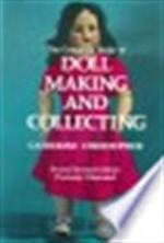 The complete book of doll making and collecting - Catherine Christopher, Catherine Christopher Roberts (ISBN 9780486220666)