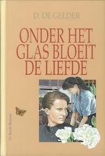 Onder het glas bloeit de liefde - D. de Gelder (ISBN 9789402903799)