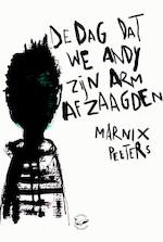 De dag dat we Andy zijn arm afzaagden - Marnix Peeters (ISBN 9789022334775)