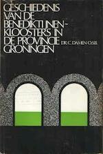 Geschiedenis van de benediktijnenkloosters in de provincie Groningen - Damen (ISBN 9789023209584)