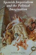 Spanish Imperialism & the Political Imagination - Anthony Pagden (ISBN 9780300076608)