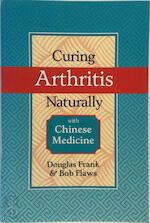 Curing Arthritis Naturally with Chinese Medicine - Douglas Frank, Bob Flaws (ISBN 9780936185873)