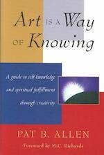 Art Is a Way of Knowing - Pat B., Ph.D. Allen (ISBN 9781570620782)