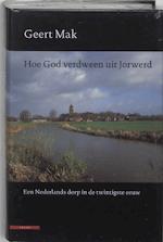 Hoe God verdween uit Jorwerd - Geert Mak (ISBN 9789045012964)