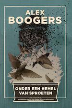 Onder een hemel van sproeten - Alex Boogers (ISBN 9789057598371)