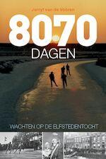 8070 dagen wachten op de Elfstedentocht - Jurryt van de Vooren (ISBN 9789492920744)