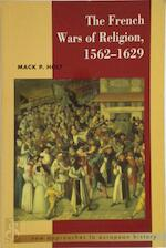 The French Wars of Religion, 1562-1629 - Mack P. Holt (ISBN 9780521358736)