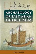 Archaeology of East Asian Shipbuilding - Jun Kimura (ISBN 9780813061184)