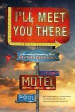 I'll Meet You There - Heather Demetrios (ISBN 9781250080073)