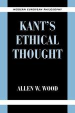 Kant's Ethical Thought - Allen W. Wood (ISBN 9780521648363)