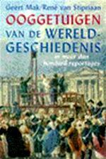 Ooggetuigen van de wereldgeschiedenis in meer dan honderd reportages - Geert Mak, René van Stipriaan (ISBN 9789053337042)