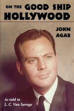 On the Good Ship Hollywood - John Agar, L.C. van Savage (ISBN 9781593930684)