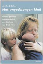 Het ongedwongen kind - A.J. Solter (ISBN 9789060208014)