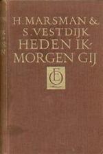 Heden ik, morgen gij - Hendrik Marsman, Simon Vestdijk