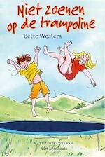 Niet zoenen op de trampoline - Bette Westera (ISBN 9789026132834)