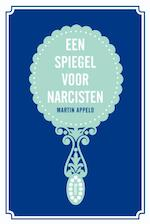 Een spiegel voor narcisten - Martin Appelo (ISBN 9789461274175)