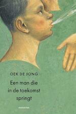 Een man die in de toekomst springt - Oek de Jong (ISBN 9789045702179)