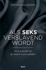 Als seks verslavend wordt - Gert Jan van Zessen (ISBN 9789461273529)